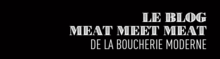 Le blog Meat meet meat de la Boucherie Moderne